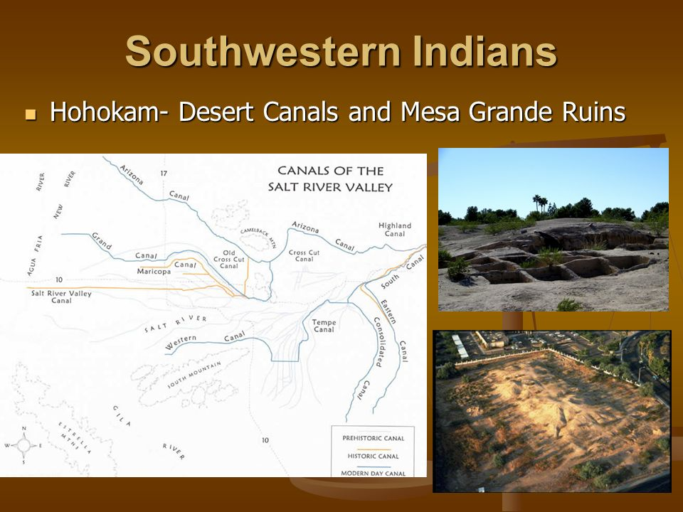 Southwestern Indians Hohokam- Desert Canals and Mesa Grande Ruins Hohokam- Desert Canals and Mesa Grande Ruins