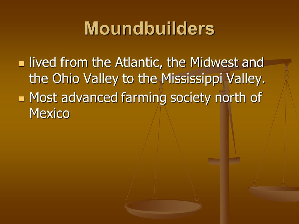 Moundbuilders lived from the Atlantic, the Midwest and the Ohio Valley to the Mississippi Valley. lived from the Atlantic, the Midwest and the Ohio Va