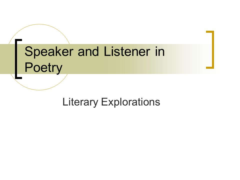Speaker Defined the person telling/relating the poem.
