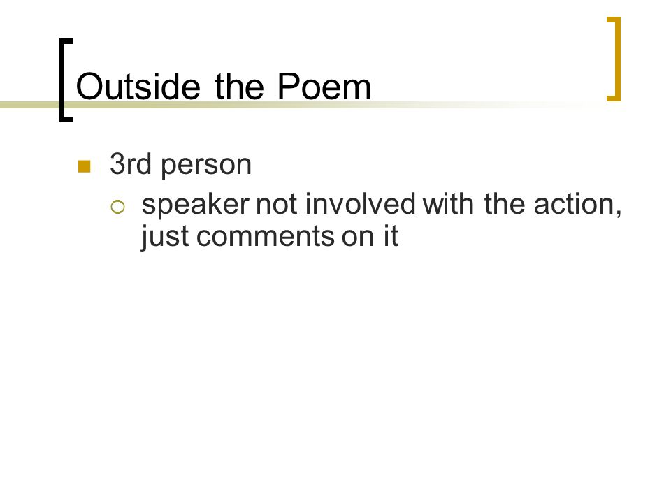Outside the Poem 3rd person speaker not involved with the action, just comments on it