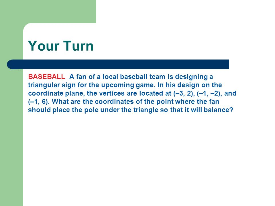 Your Turn BASEBALL A fan of a local baseball team is designing a triangular sign for the upcoming game. In his design on the coordinate plane, the ver