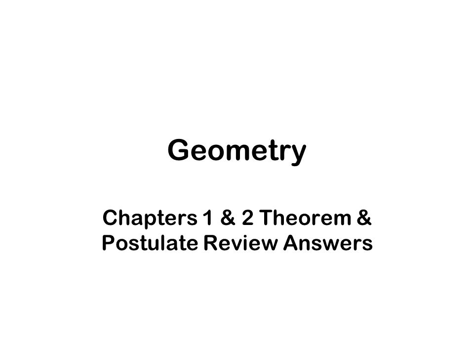 Geometry Chapters 1 & 2 Theorem & Postulate Review Answers