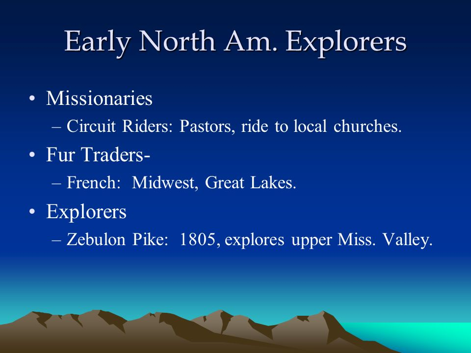 Early North Am. Explorers Missionaries –Circuit Riders: Pastors, ride to local churches.