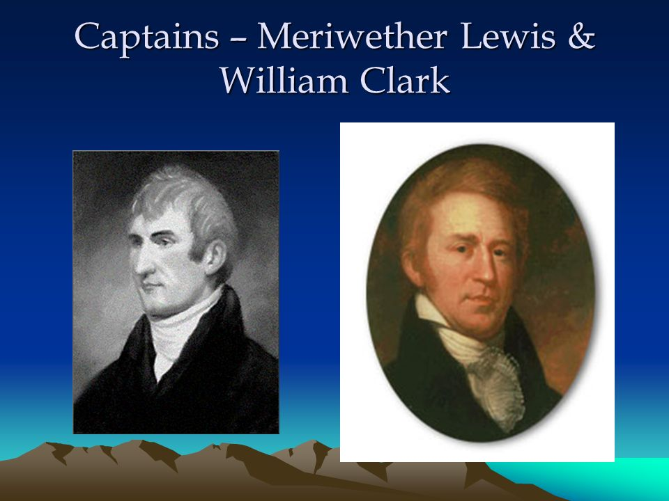 Captains – Meriwether Lewis & William Clark