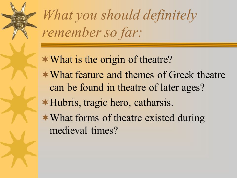 What you should definitely remember so far: What is the origin of theatre.