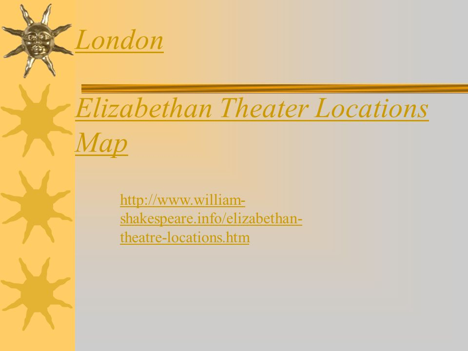 London Elizabethan Theater Locations Map http://www.william- shakespeare.info/elizabethan- theatre-locations.htm