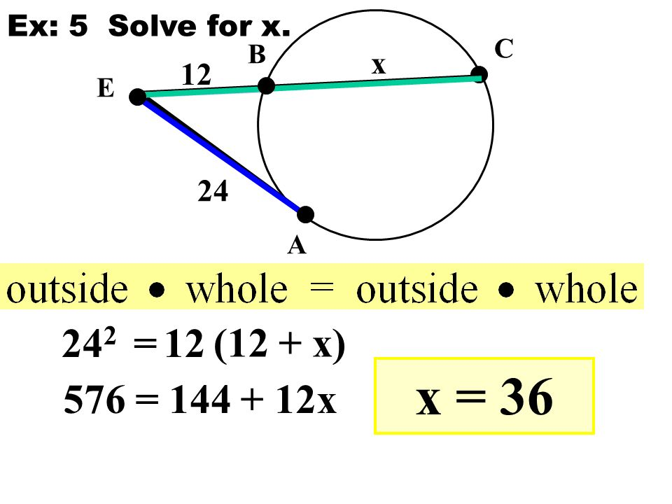E A B C x 24 2 =12 (12 + x) 576 = x x = 36 Ex: 5 Solve for x.