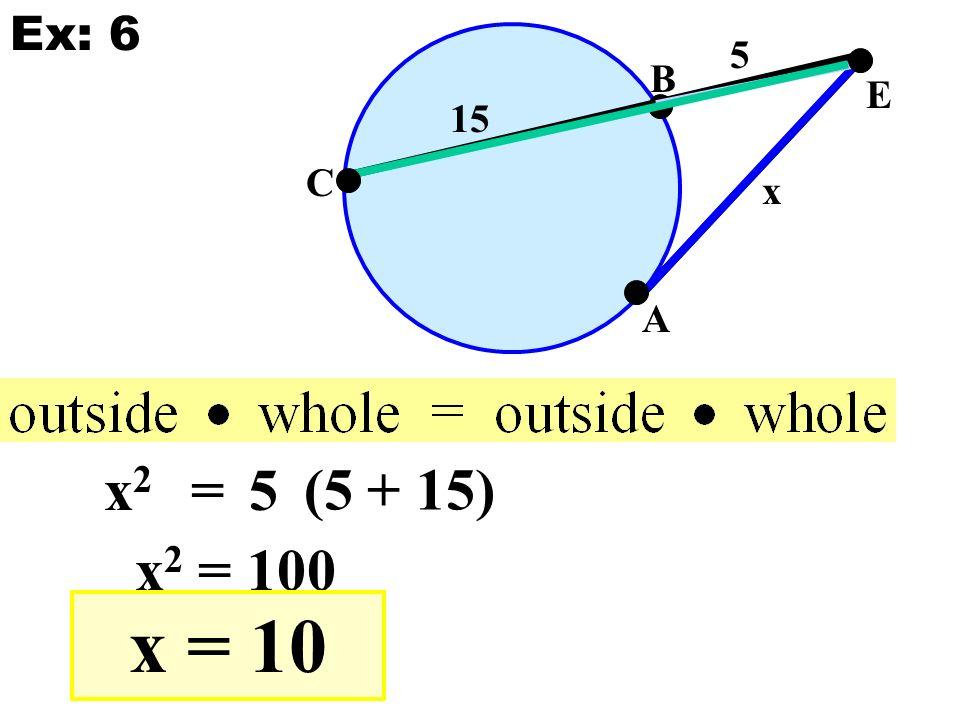 E A B C 15 5 x x2x2 =5 (5 + 15) x 2 = 100 x = 10 Ex: 6