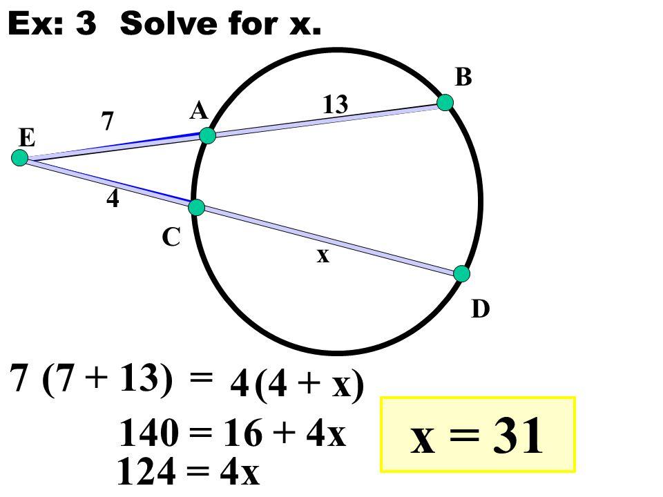 E A B C D 7 13 4 x 7(7 + 13) 4(4 + x) = Ex: 3 Solve for x. 140 = 16 + 4x 124 = 4x x = 31