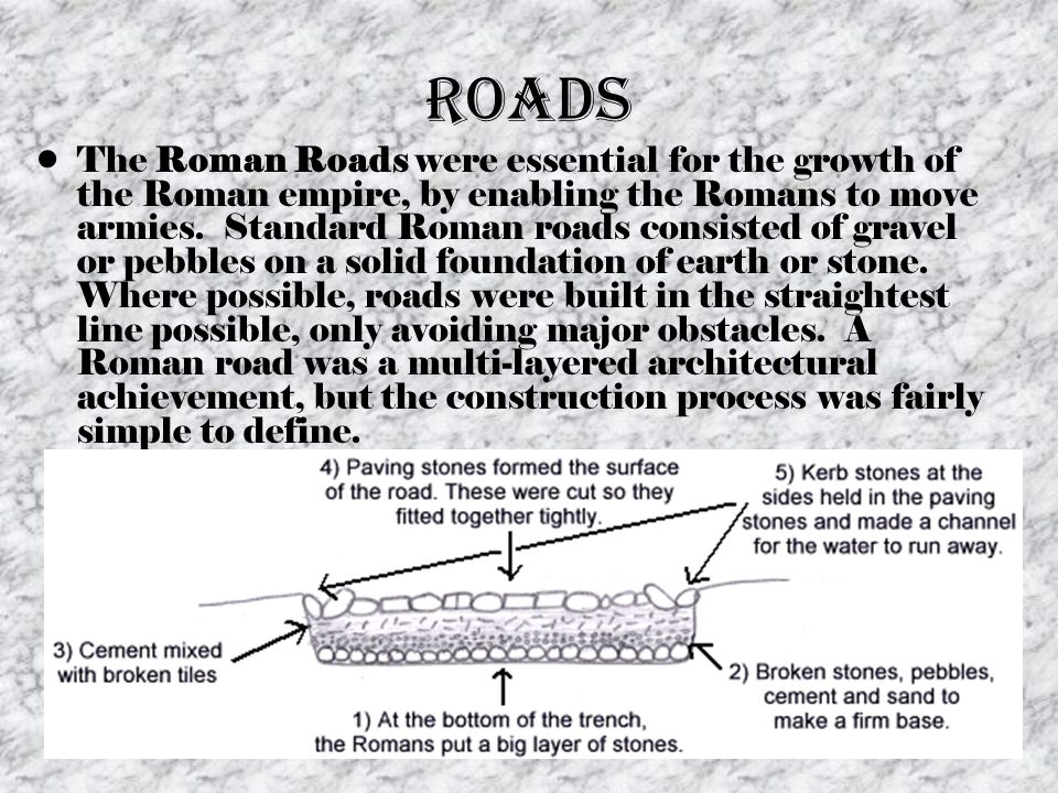Roads The Roman Roads were essential for the growth of the Roman empire, by enabling the Romans to move armies. Standard Roman roads consisted of grav