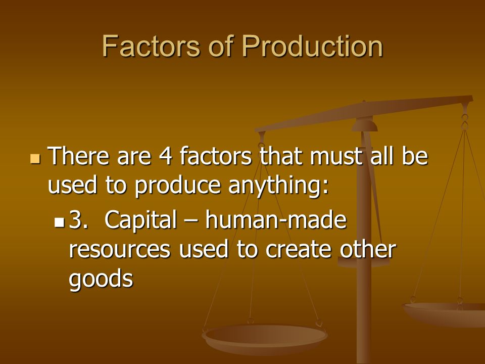 Factors of Production There are 4 factors that must all be used to produce anything: 2. Labor – effort of a person for which they are paid