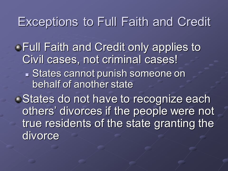 Clauses Full Faith and Credit Clause Full Faith and Credit shall be given in each State to the public Acts, Records, and judicial Proceedings of every