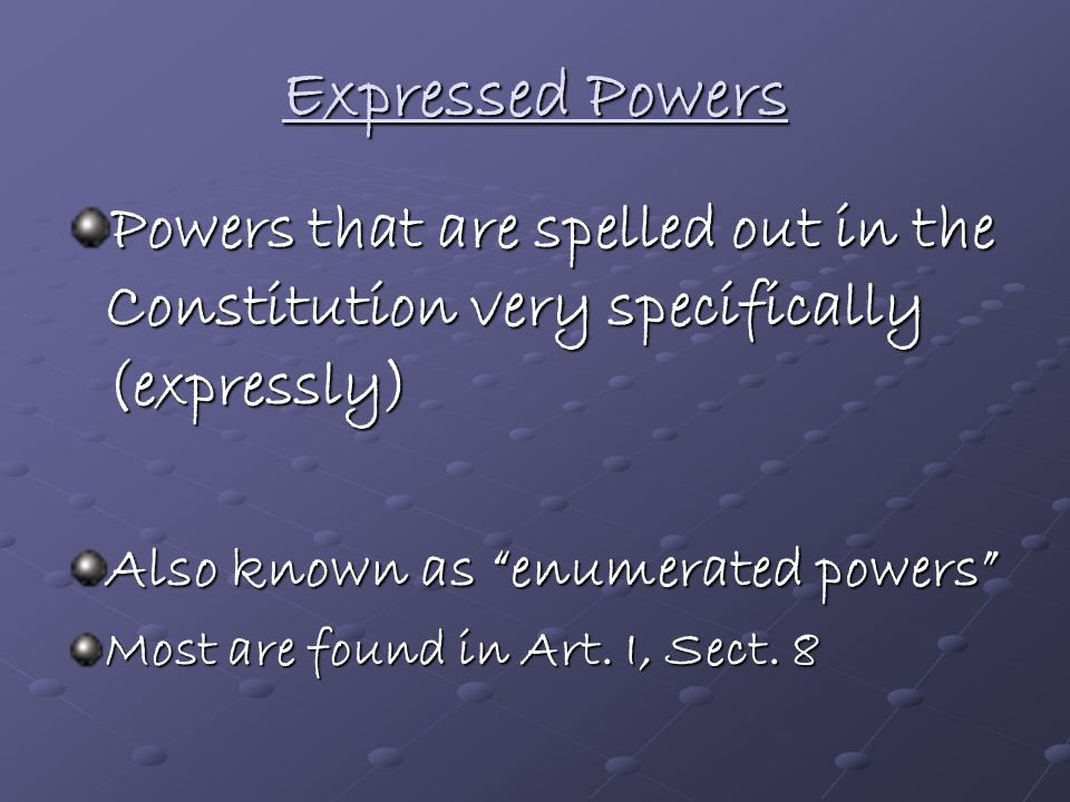 Powers of the National Government Delegated Powers - The national government has only the powers that are delegated to it by the Constitution Three ty