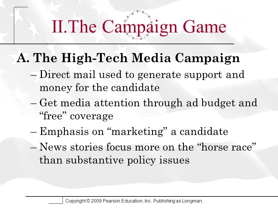 II.The Campaign Game A. The High-Tech Media Campaign –Direct mail used to generate support and money for the candidate –Get media attention through ad
