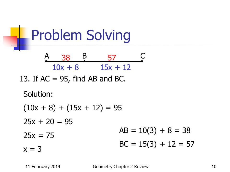 11 February 2014Geometry Chapter 2 Review10 Problem Solving ABC 10x + 815x + 12 13.