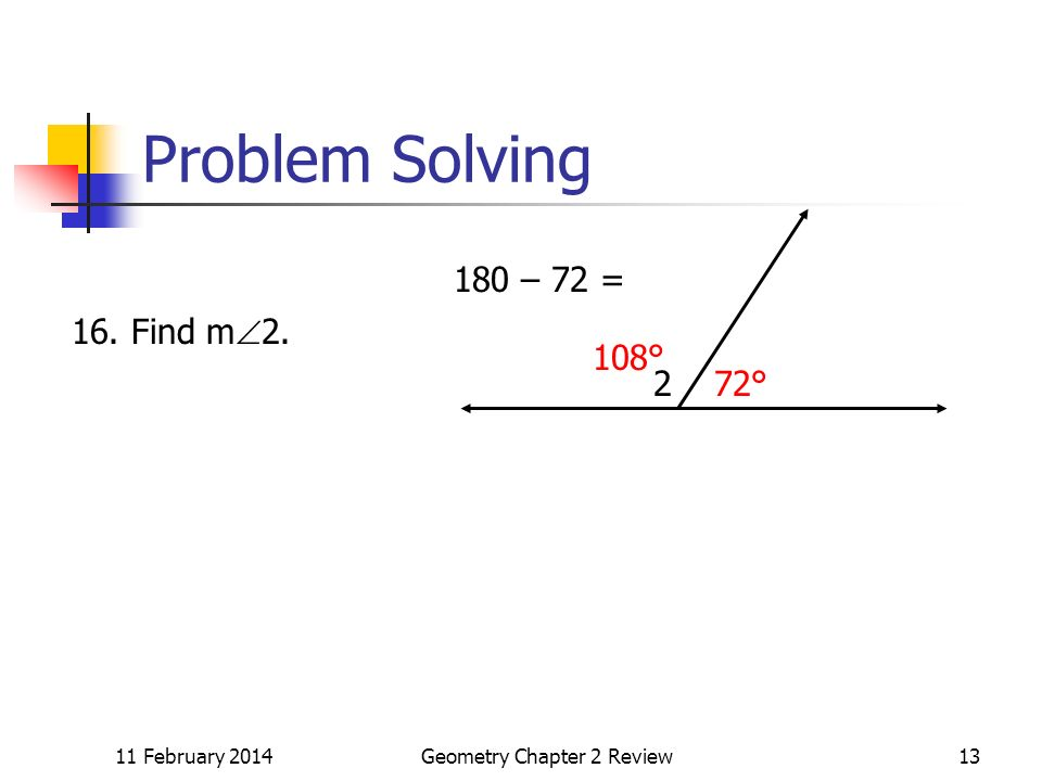 11 February 2014Geometry Chapter 2 Review13 Problem Solving 272° 16. Find m 2. 180 – 72 = 108°