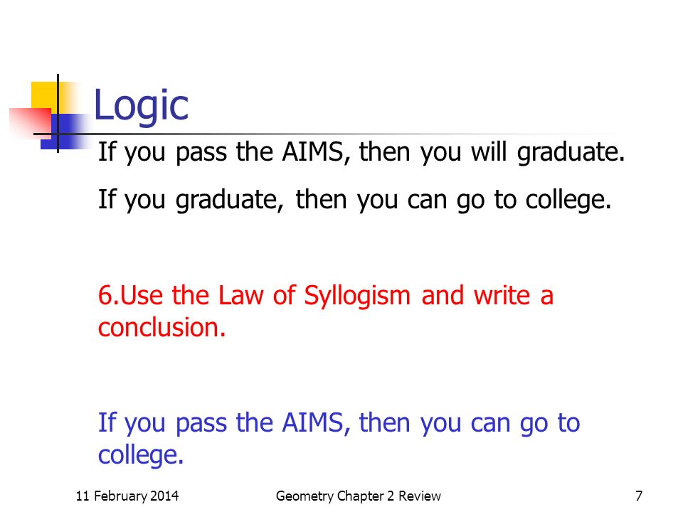 11 February 2014Geometry Chapter 2 Review7 Logic If you pass the AIMS, then you will graduate.