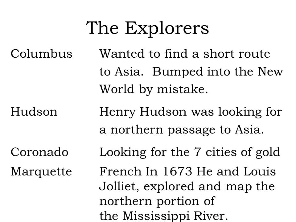 The Explorers ColumbusWanted to find a short route to Asia. Bumped into the New World by mistake. HudsonHenry Hudson was looking for a northern passag