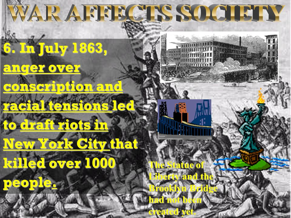 6. In July 1863, anger over conscription and racial tensions led to draft riots in New York City that killed over 1000 people. The Statue of Liberty a