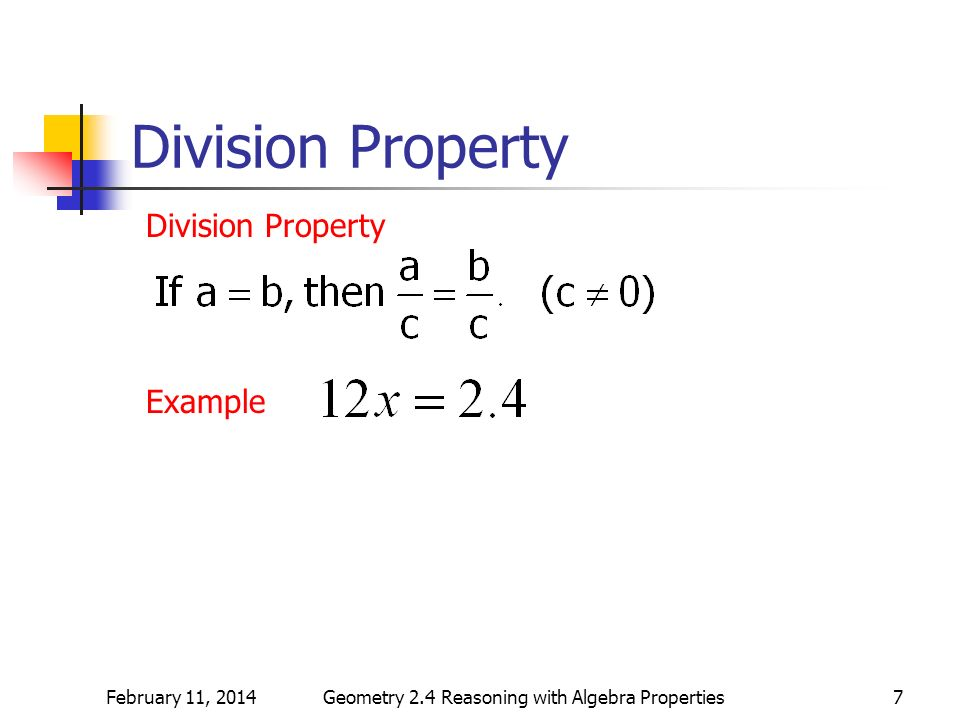 February 11, 2014Geometry 2.4 Reasoning with Algebra Properties7 Division Property Example