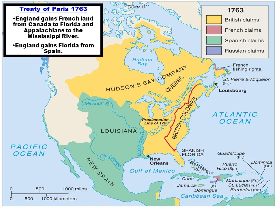 F/I War 1763 Treaty of Paris 1763 England gains French land from Canada to Florida and Appalachians to the Mississippi River. England gains Florida fr