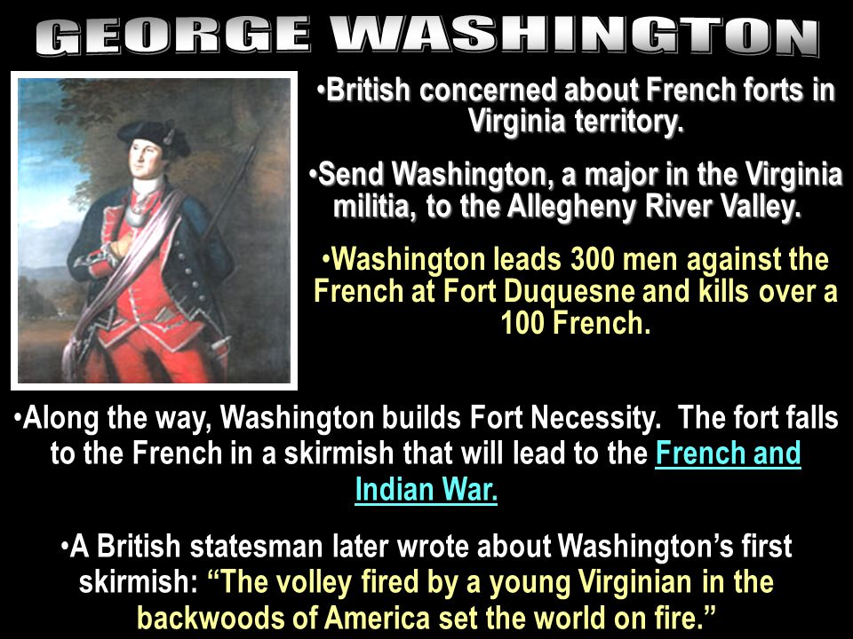 Along the way, Washington builds Fort Necessity. The fort falls to the French in a skirmish that will lead to the French and Indian War. A British sta