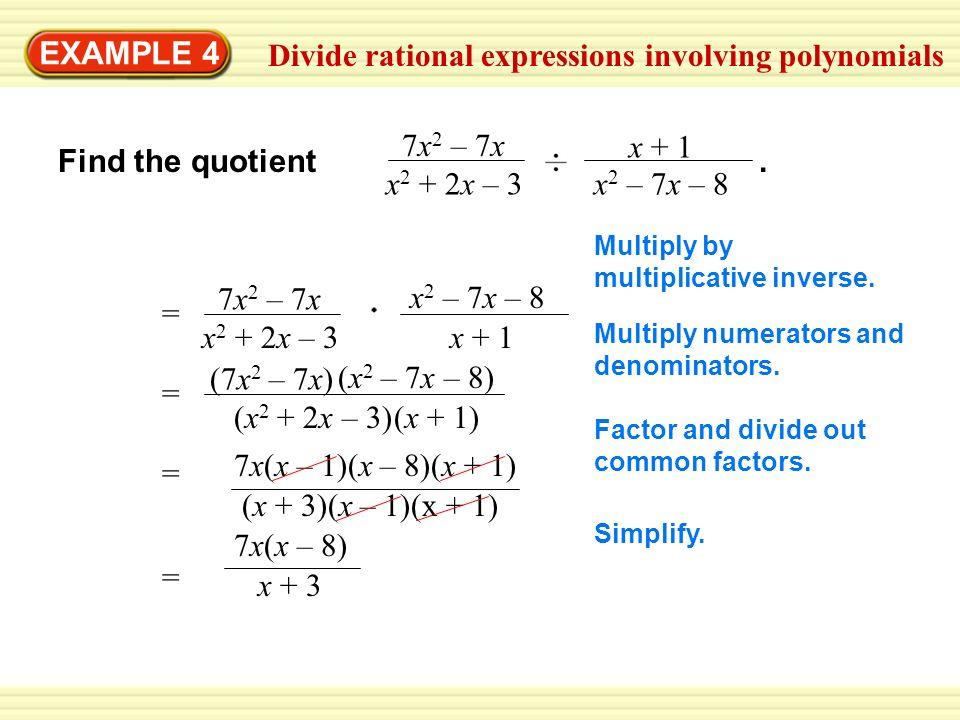 EXAMPLE 4 Divide rational expressions involving polynomials Find the quotient. 7x 2 – 7x x 2 + 2x – 3 x + 1 x 2 – 7x – 8 7x 2 – 7x x 2 + 2x – 3x + 1 =