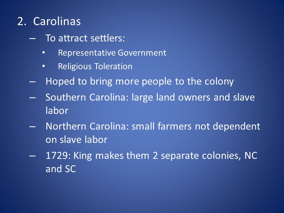 2.Carolinas – To attract settlers: Representative Government Religious Toleration – Hoped to bring more people to the colony – Southern Carolina: larg