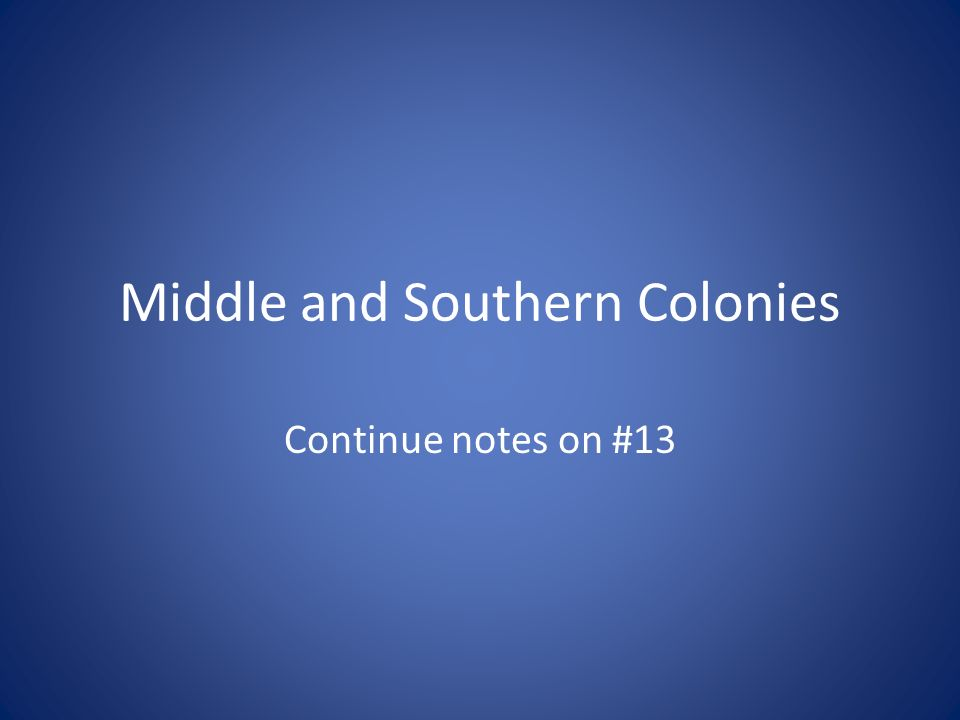 Middle and Southern Colonies Continue notes on #13