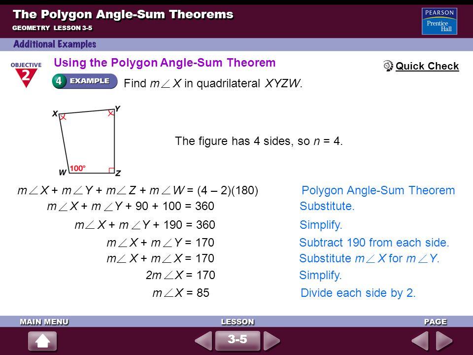 m X + m Y + m Z + m W = (4 – 2)(180) Polygon Angle-Sum Theorem m X + m Y + 90 + 100 = 360 Substitute. m X + m Y + 190 = 360 Simplify. m X + m Y = 170