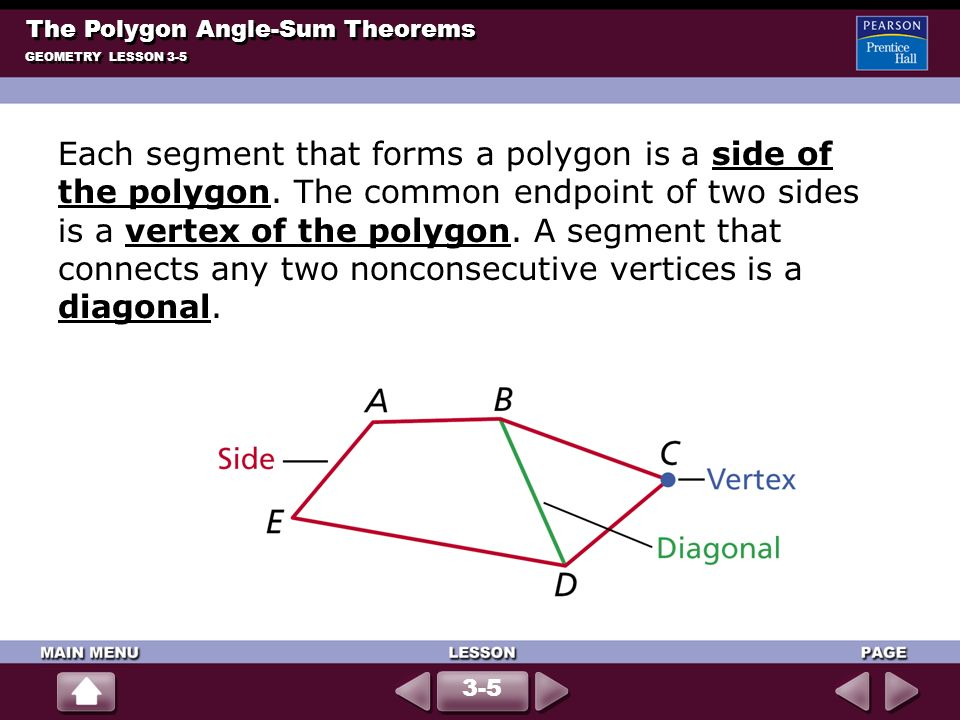 GEOMETRY LESSON 3-5 The Polygon Angle-Sum Theorems 3-5 Each segment that forms a polygon is a side of the polygon. The common endpoint of two sides is