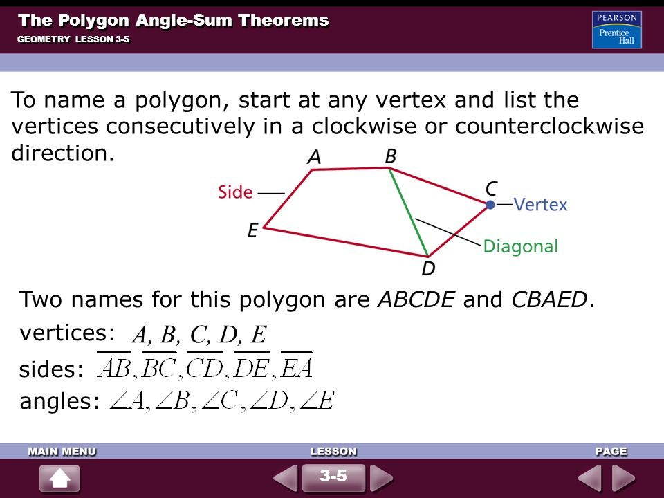 GEOMETRY LESSON 3-5 The Polygon Angle-Sum Theorems 3-5 To name a polygon, start at any vertex and list the vertices consecutively in a clockwise or co