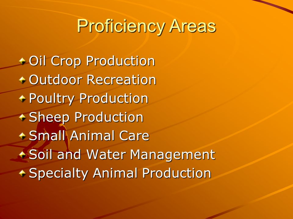 Proficiency Areas Oil Crop Production Outdoor Recreation Poultry Production Sheep Production Small Animal Care Soil and Water Management Specialty Animal Production
