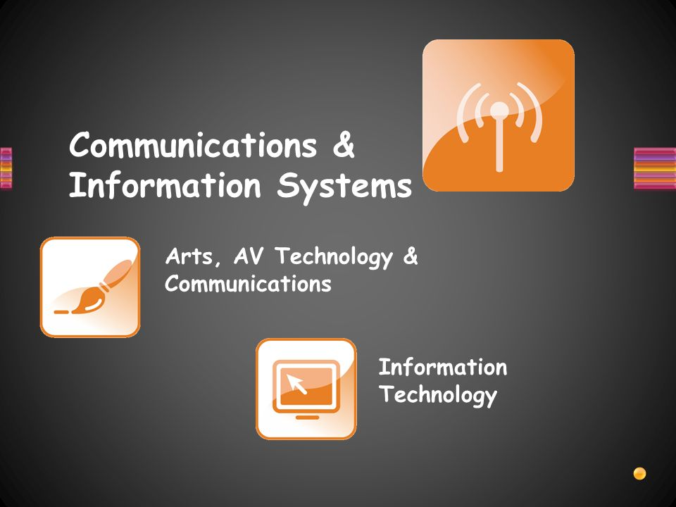Communications & Information Systems Arts, AV Technology & Communications Information Technology