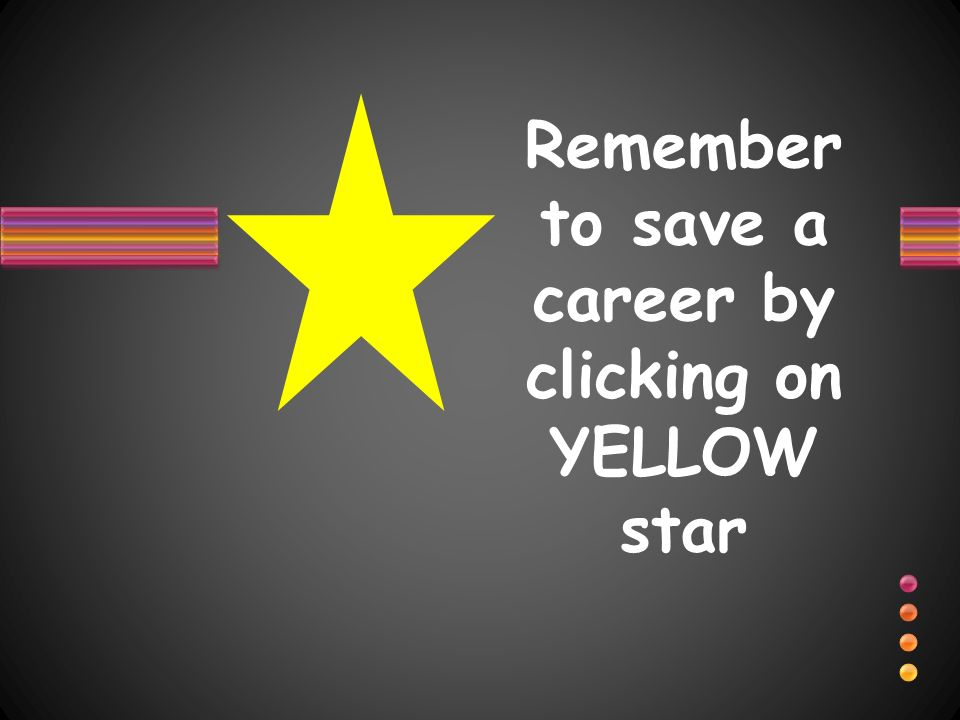 Remember to save a career by clicking on YELLOW star