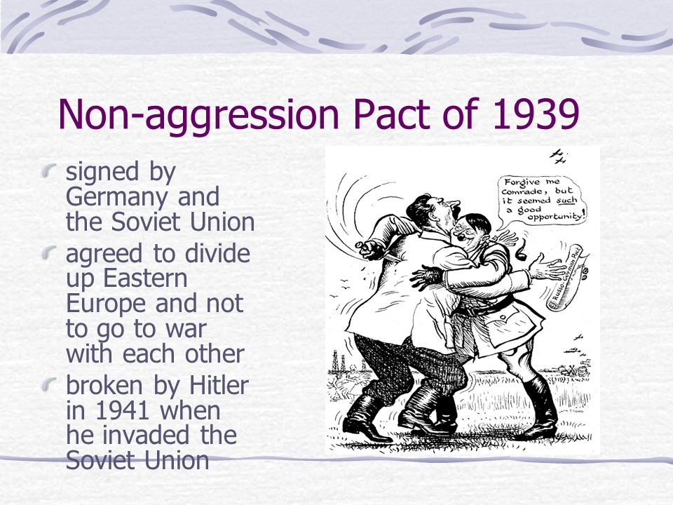 Non-aggression Pact of 1939 signed by Germany and the Soviet Union agreed to divide up Eastern Europe and not to go to war with each other broken by H