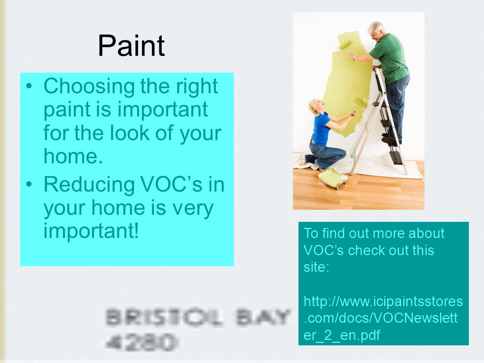 Paint Choosing the right paint is important for the look of your home.