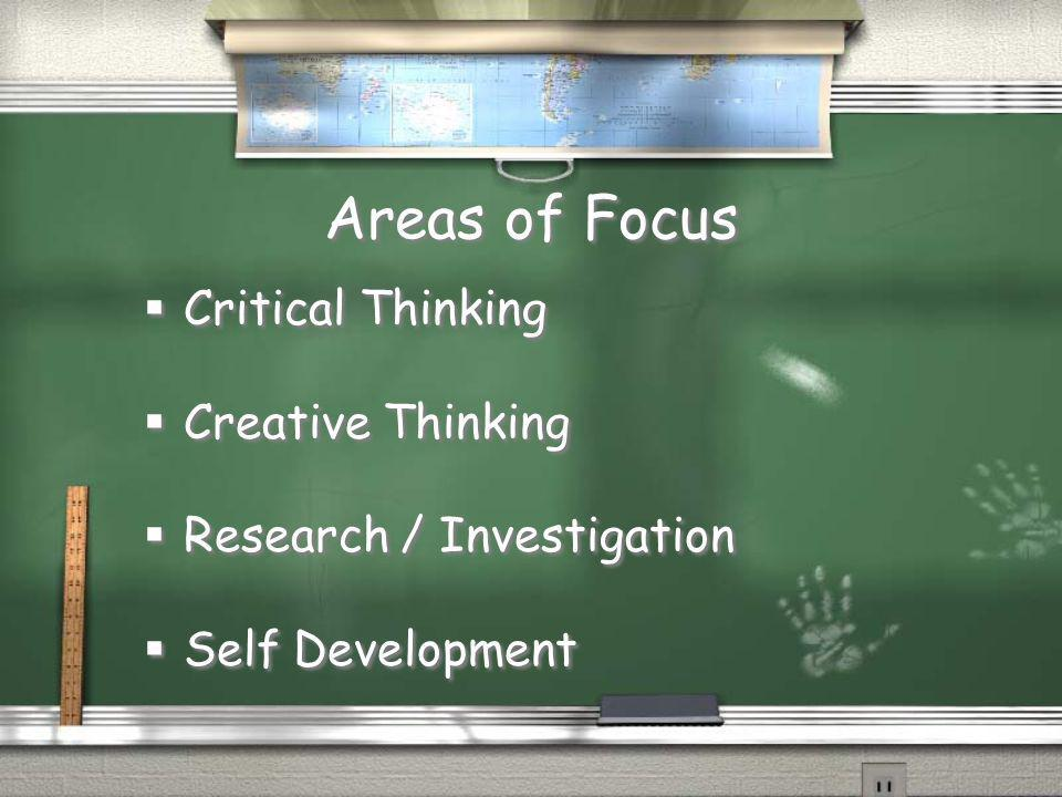 Areas of Focus Critical Thinking Creative Thinking Research / Investigation Self Development Critical Thinking Creative Thinking Research / Investigat