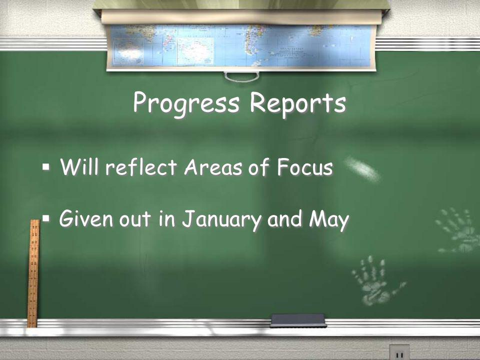Progress Reports Will reflect Areas of Focus Given out in January and May Will reflect Areas of Focus Given out in January and May