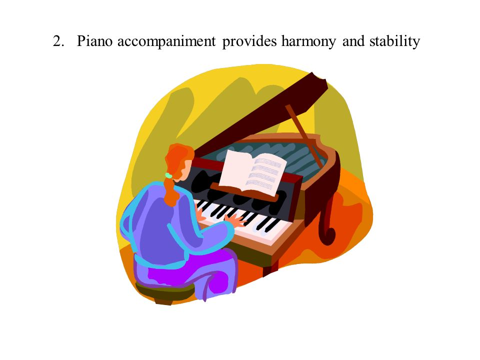2.Piano accompaniment provides harmony and stability