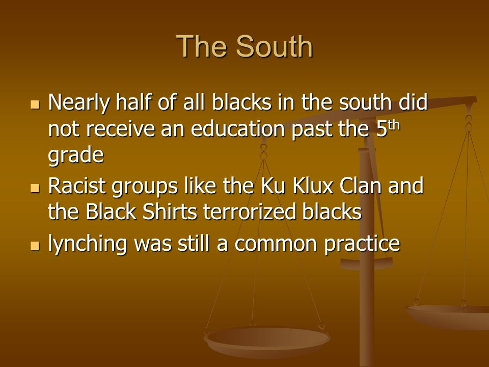 The South Nearly half of all blacks in the south did not receive an education past the 5 th grade Nearly half of all blacks in the south did not recei