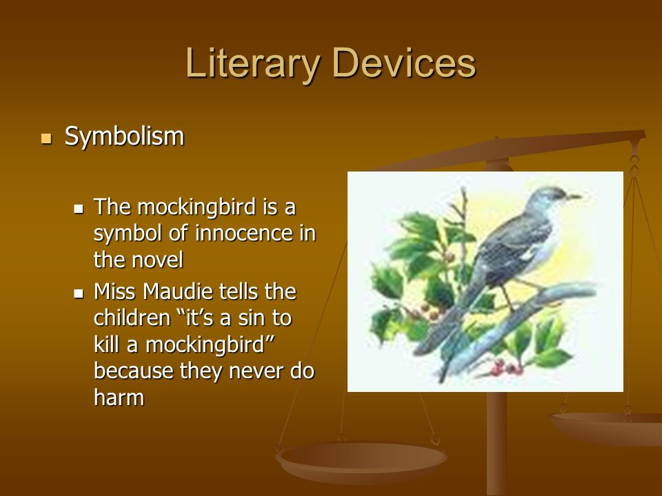 Literary Devices Symbolism Symbolism The mockingbird is a symbol of innocence in the novel The mockingbird is a symbol of innocence in the novel Miss