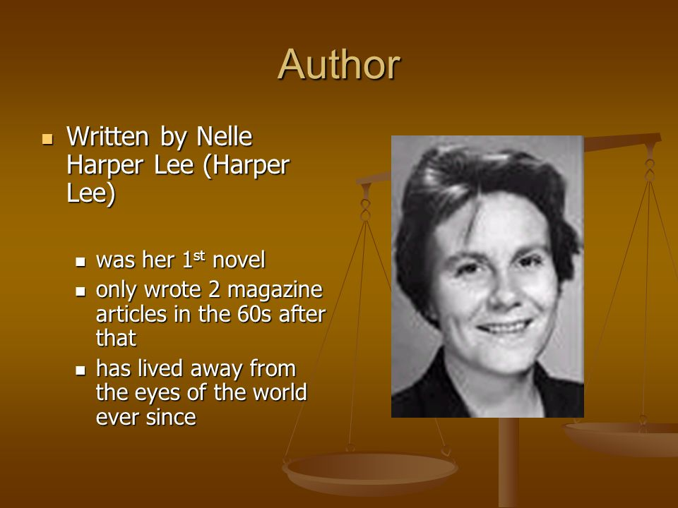 Author Written by Nelle Harper Lee (Harper Lee) Written by Nelle Harper Lee (Harper Lee) was her 1 st novel was her 1 st novel only wrote 2 magazine a