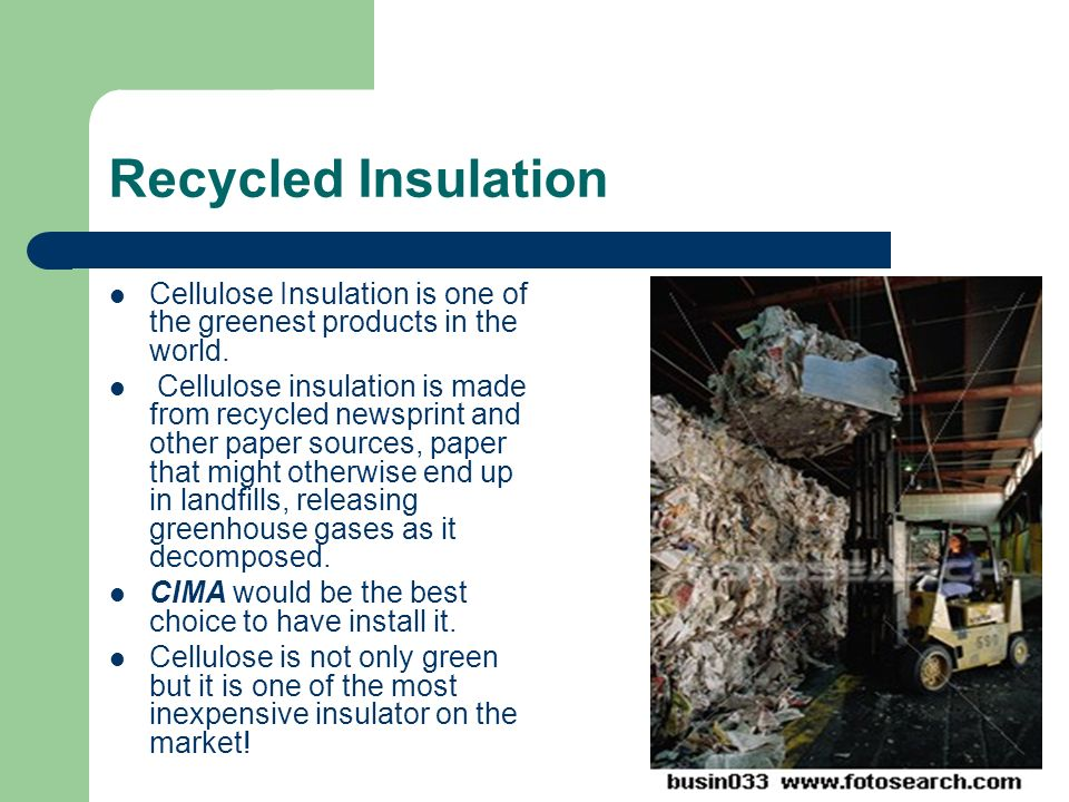Recycled Insulation Cellulose Insulation is one of the greenest products in the world.