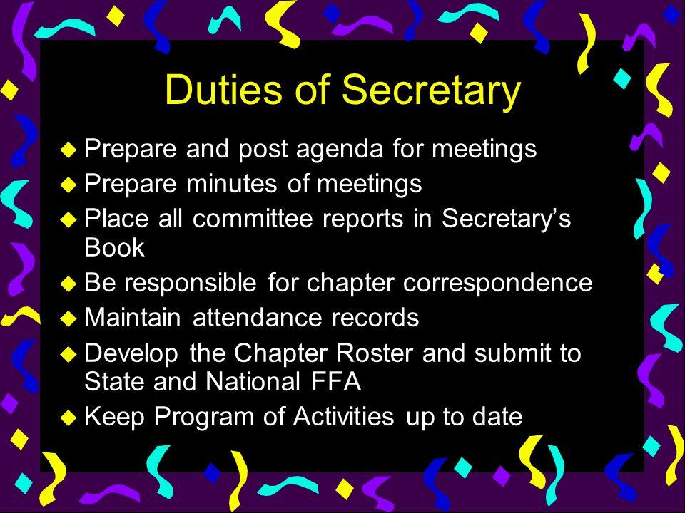 Duties of Secretary u Prepare and post agenda for meetings u Prepare minutes of meetings u Place all committee reports in Secretarys Book u Be respons