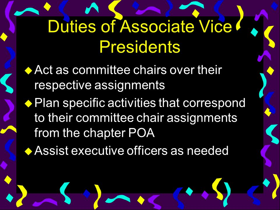 Duties of Associate Vice Presidents u Act as committee chairs over their respective assignments u Plan specific activities that correspond to their co