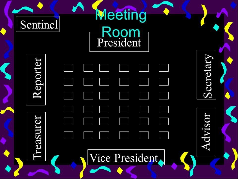 Meeting Room President Reporter Secretary Treasurer Advisor Vice President Sentinel