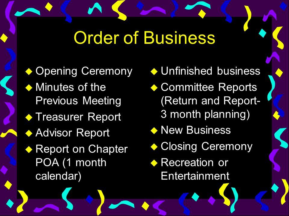 Order of Business u Opening Ceremony u Minutes of the Previous Meeting u Treasurer Report u Advisor Report u Report on Chapter POA (1 month calendar)