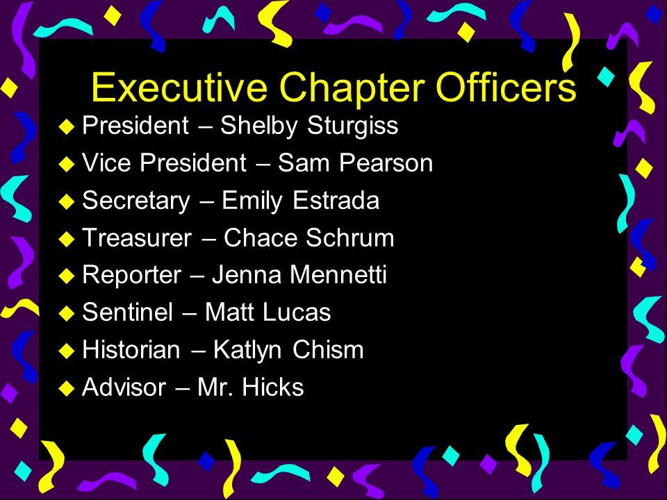 Executive Chapter Officers u President – Shelby Sturgiss u Vice President – Sam Pearson u Secretary – Emily Estrada u Treasurer – Chace Schrum u Repor