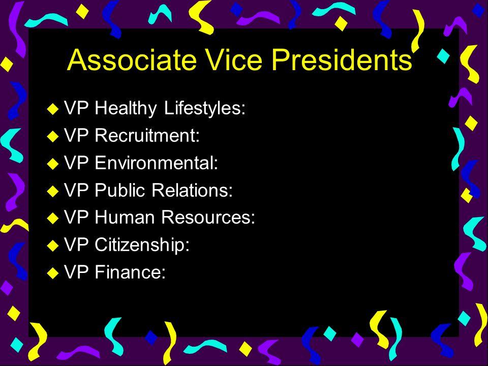 Associate Vice Presidents u VP Healthy Lifestyles: u VP Recruitment: u VP Environmental: u VP Public Relations: u VP Human Resources: u VP Citizenship